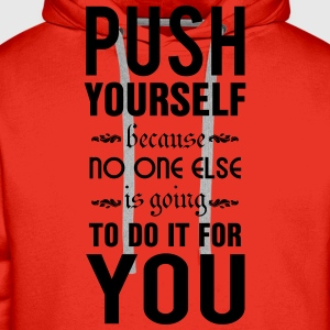 Push yourself. No one else is going to do it Maglie a manica lunga - Felpa con cappuccio premium da uomo