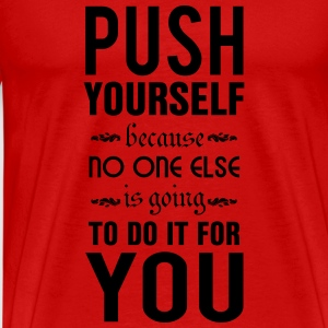 Push yourself. No one else is going to do it Shirts met lange mouwen - Mannen Premium T-shirt