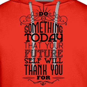 Do something that your future self will thank you T-Shirts - Men's Premium Hoodie