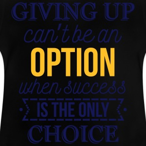 Success is the only choice. Don't give up Tee shirts - T-shirt Bébé