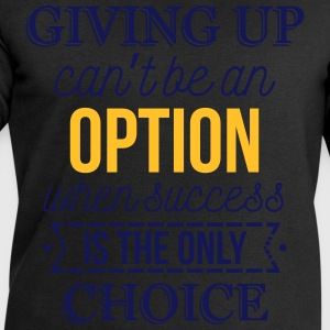 Success is the only choice. Don't give up T-Shirts - Men's Sweatshirt by Stanley & Stella