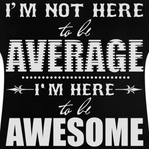 I'm not here to be average. I'm here to be awesome Koszulki - Koszulka niemowlęca
