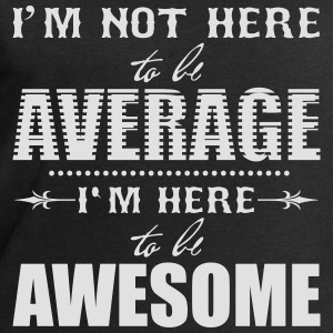 I'm not here to be average. I'm here to be awesome Shirts - Men's Sweatshirt by Stanley & Stella