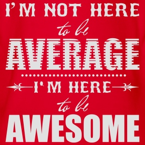 I'm not here to be average. I'm here to be awesome T-shirts - Kortærmet babybody, økologisk bomuld