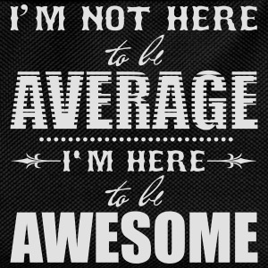 I'm not here to be average. I'm here to be awesome Magliette - Zaino per bambini