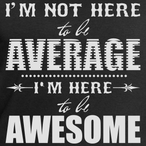 I'm not here to be average. I'm here to be awesome T-Shirts - Men's Sweatshirt by Stanley & Stella
