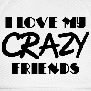 I love my crazy friends Long sleeve shirts - Baseball Cap