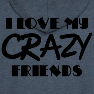 I love my crazy friends T-Shirts - Men's Premium Hooded Jacket