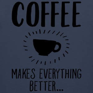 Coffee Makes Everything Better... Tee shirts - Débardeur Premium Homme