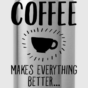 Coffee Makes Everything Better... Camisetas - Cantimplora