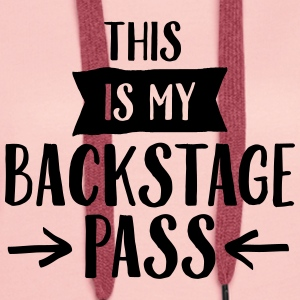 This Is My Backstage Pass T-shirts - Vrouwen Premium hoodie