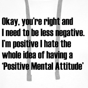 Positive Mental Attitude T-Shirts - Men's Premium Hoodie