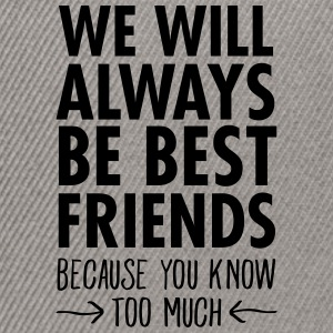 We Will Always Be Best Friends... T-Shirts - Snapback Cap