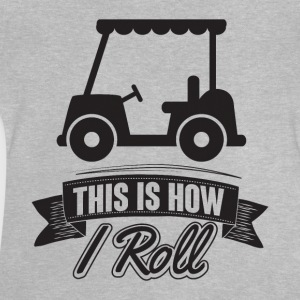 Golf: This is how i roll Shirts - Baby T-shirt