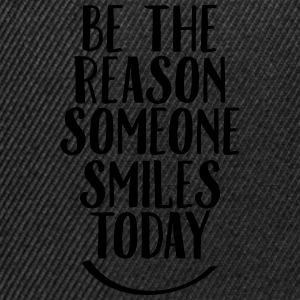 Be The Reason Someone Smiles Today Magliette - Snapback Cap