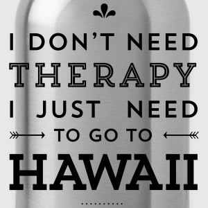 I don't need Therapy, I just need to go to Hawaii Taschen & Rucksäcke - Trinkflasche