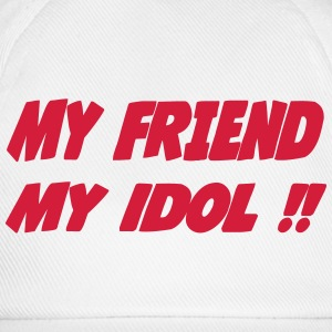 My friend My idol !! 111 T-Shirts - Baseball Cap