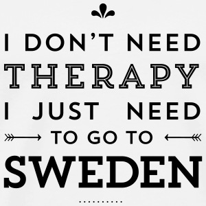 I don't need Therapy, I just need to go to Sweden Tassen & Zubehör - Männer Premium T-Shirt