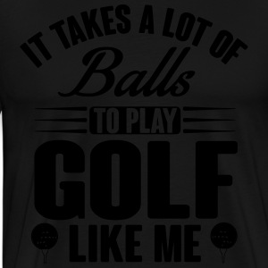 It takes a lot of balls to play golf like me Pullover & Hoodies - Männer Premium T-Shirt