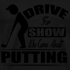 Drive for show who cares about putting Sportsbeklædning - Herre premium T-shirt