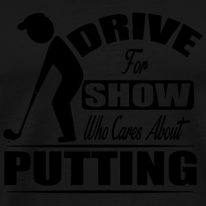 Drive for show who cares about putting Bags & Backpacks - Men's Premium T-Shirt