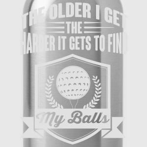 The older I get the harder it gets find my balls Magliette - Borraccia