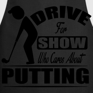 Drive for show who cares about putting T-Shirts - Cooking Apron