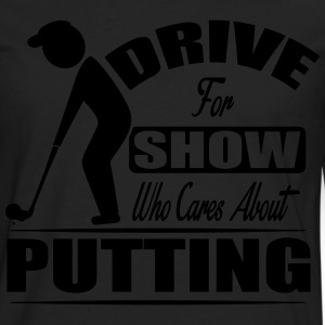 Drive for show who cares about putting T-Shirts - Men's Premium Longsleeve Shirt