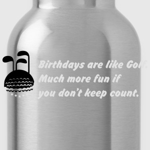 Birthays are like golf. T-Shirts - Trinkflasche