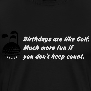 Birthays are like golf. Pullover & Hoodies - Männer Premium T-Shirt