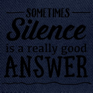 Sometimes Silence Is A Really Good Answer Tee shirts - Casquette snapback