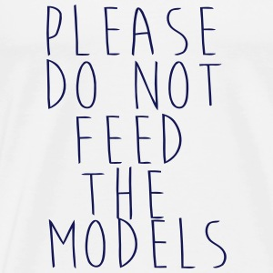 PLEASE NOT THE FEEDING OF THE MODELS! Hoodies - Men's Premium T-Shirt