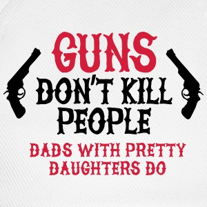 Guns don't kill people Dads with pretty daughters Hoodies & Sweatshirts - Baseball Cap