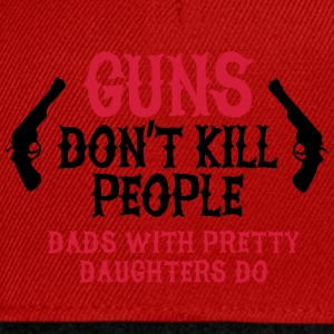Guns don't kill people Dads with pretty daughters Sweaters - Snapback cap
