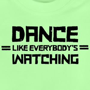 Dance Like Everyboday's Watching Toppar - Baby-T-shirt