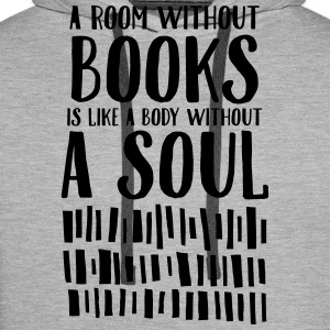 A Room Without Books Is Like A Body Without Soul Magliette - Felpa con cappuccio premium da uomo