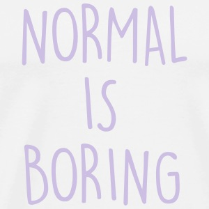 NORMAL IS BORING Tank Tops - Men's Premium T-Shirt