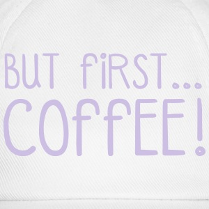 FIRST COFFEE... T-shirts - Basebollkeps