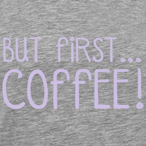 FIRST COFFEE... Sportsbeklædning - Herre premium T-shirt