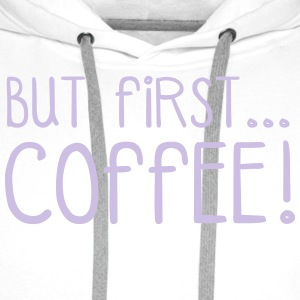 FIRST COFFEE... T-shirts - Premiumluvtröja herr