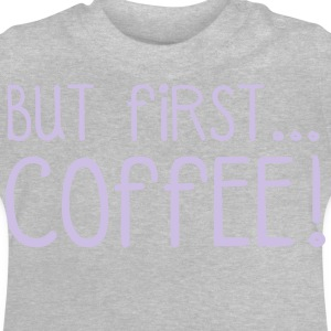 FIRST COFFEE... Shirts - Baby T-Shirt