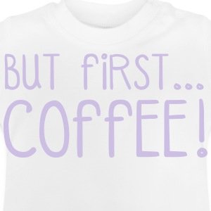 FIRST COFFEE... T-shirts - Baby-T-shirt