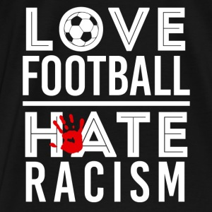 LOVE FOOTBALL HATE RACISM Pullover & Hoodies - Männer Premium T-Shirt