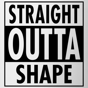 Straight Outta Shape Tee shirts - Tasse