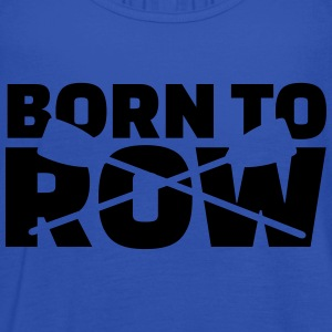 Born to row T-Shirts - Frauen Tank Top von Bella