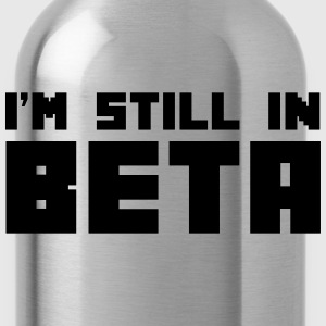 I'm Still In Beta T-shirts - Drinkfles