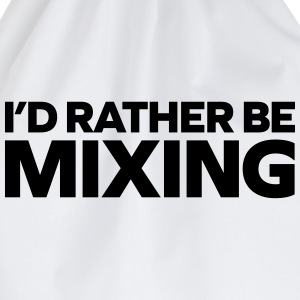 Rather Be Mixing Tank Tops - Drawstring Bag