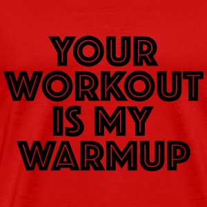 Your workout is my warmup Långärmade T-shirts - Premium-T-shirt herr