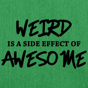 Weird is a side effect of awesome T-shirts - Axelväska av återvinningsmaterial