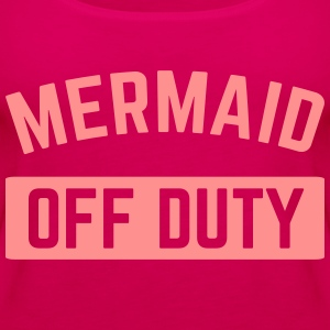 Mermaid Off Duty  T-Shirts - Women's Premium Tank Top
